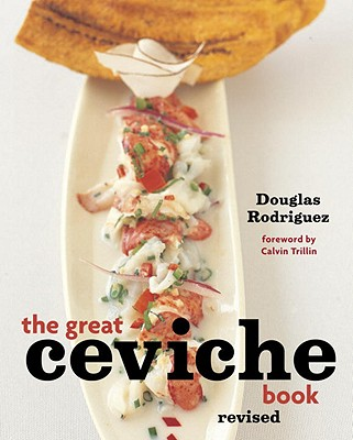 The Great Ceviche Book - Rodriguez, Douglas, and Hirsheimer, Christopher (Photographer), and McAndrews, Chugrad (Photographer)