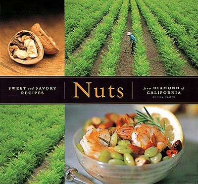 Nuts: Sweet and Savory Recipes from Diamond of California - Salter, Tina, and Siegelman, Steve, and Stewart, Holly (Photographer)