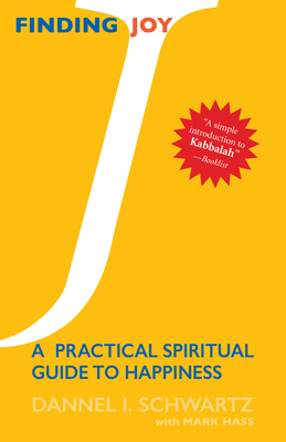 Finding Joy: A Practical Spiritual Guide to Happiness - Schwartz, Dannel, and Schwartz, Daniel, and Hass, Mark