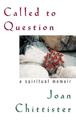 Called to Question: A Spiritual Memoir - Chittister, Joan, Sister, Osb, and Chittister, Sister Joan