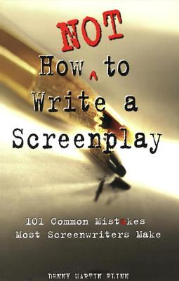 How Not to Write a Screenplay: 101 Common Mistakes Most Screenwriters Make - Flinn, Denny M