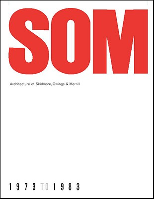 SOM: Architecture of Skidmore, Owings & Merrill, 1973-1983 - Bush-Brown, Albert (Introduction by)