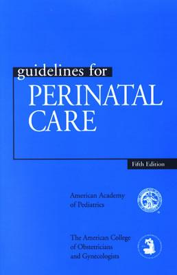 Guidelines for Perinatal Care - American Academy of Pediatrics, and American College of Obstetricians and Gy