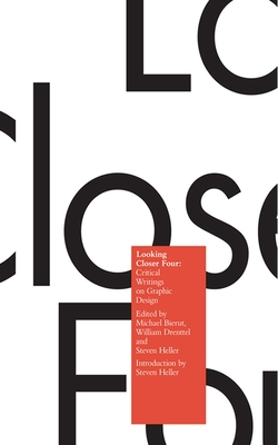 Looking Closer 4: Critical Writings on Graphic Design - Bierut, Michael (Editor), and Drenttel, William (Editor), and Heller, Steven (Editor)