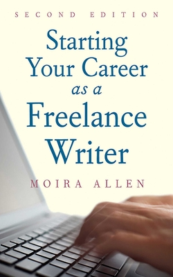 Starting Your Career as a Freelance Writer - Allen, Moira Anderson