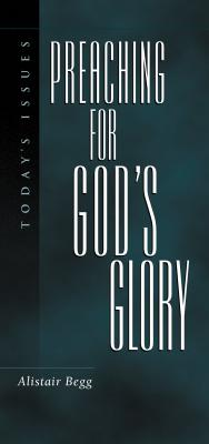 Preaching for God's Glory - Begg, Alistair, and Boice, James Montgomery (Preface by)