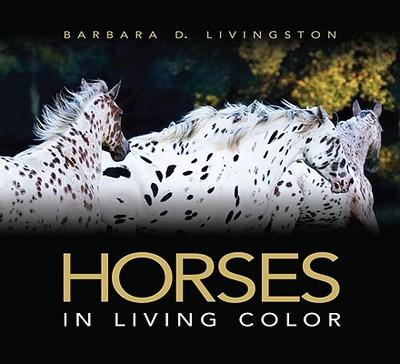 Horses: In Living Color - Livingston, Barbara D (Photographer)