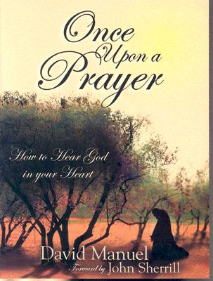 Once Upon a Prayer: How to Hear God in Your Heart - Manuel, David, and Sherrill, John (Foreword by)