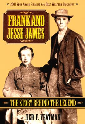 Frank and Jesse James: The Story Behind the Legend - Yeatman, Ted P