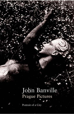 Prague Pictures: A Portrait of the City - Banville, John, and Black, Benjamin