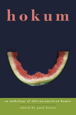 Hokum: An Anthology of African-American Humor - Beatty, Paul (Editor)
