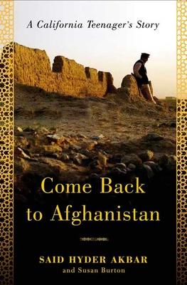 Come Back to Afghanistan: A California Teenager's Story - Akbar, Said Hyder, and Burton, Susan