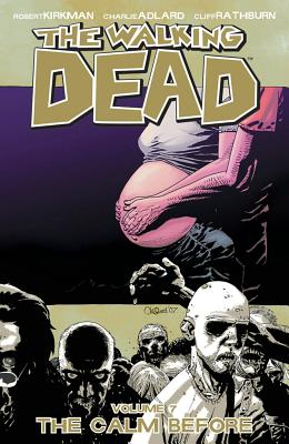 The Walking Dead: Calm Before v. 7 - Kirkman, Robert, and Adlard, Charlie (Artist), and Rathburn, Cliff (Artist)