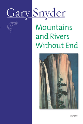 Mountains and Rivers Without End: Poem - Snyder, Gary