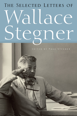 The Selected Letters of Wallace Stegner - Stegner, Wallace Earle, and Stegner, Page (Editor)