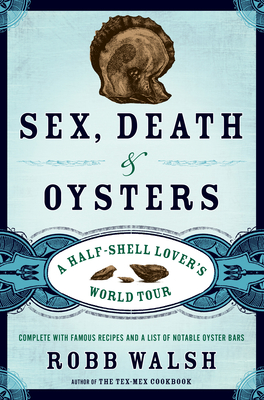 Sex, Death & Oysters: A Half-Shell Lover's World Tour -