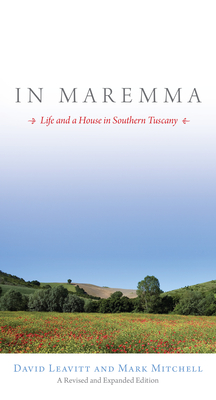 In Maremma: Life and a House in Southern Tuscany - Leavitt, David, and Mitchell, Mark