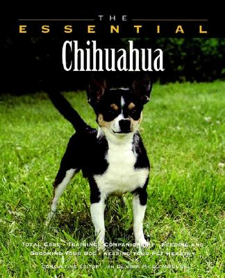 The Essential Chihuahua - Howell Book House, and Dunbar, Ian, Ph.D. (Consultant editor)