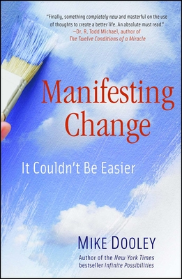 Manifesting Change: It Couldn't Be Easier - Dooley, Mike