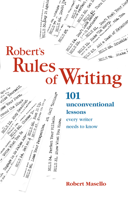 Robert's Rules of Writing: 101 Unconventional Lessons Every Writer Needs to Know - Masello, Robert