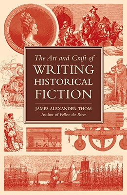 The Art and Craft of Writing Historical Fiction - Thom, James Alexander