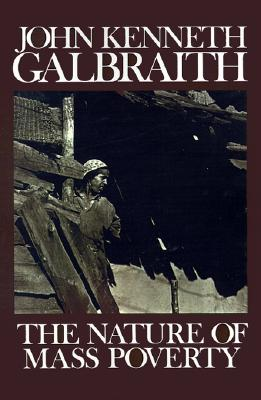 The Nature of Mass Poverty - Galbraith, John Kenneth