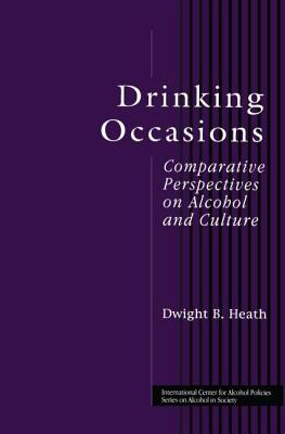 Drinking Occasions: Comparative Perspectives on Alcohol & Culture - Heath, Dwight B, and Heath Dwight, B