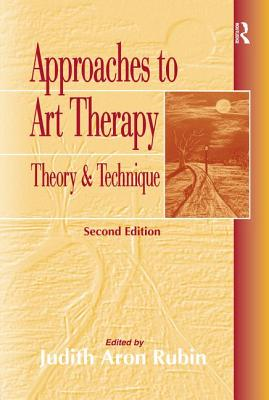 Approaches to Art Therapy: Theory and Technique - Rubin Judith, A, and Rubin, Judith Aron (Editor)