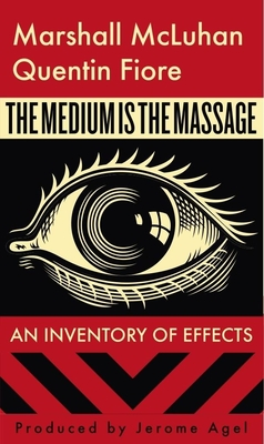 The Medium Is the Massage - McLuhan, Marshall, and Fiore, Quentin, and Agel, Jerome (Producer)
