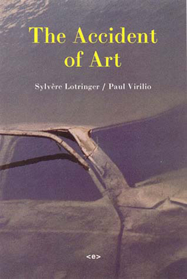 The Accident of Art - Lotringer, Sylvere, and Virilio, Paul