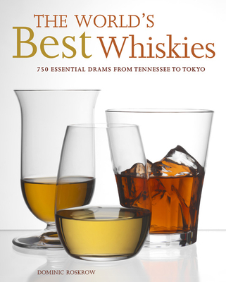 The World's Best Whiskies: 750 Essential Drams from Tennessee to Tokyo - Roskrow, Dominic