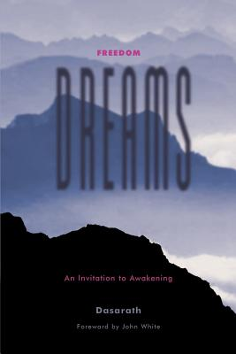 Freedom Dreams: An Invitation to Awakening - Dasarath, and White, John, Dr. (Foreword by)