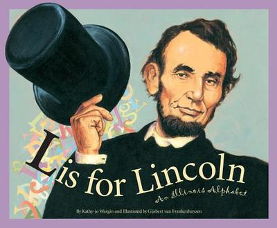 L Is for Lincoln: An Illinois - Wargin, Kathy-Jo, and Crane, Carol
