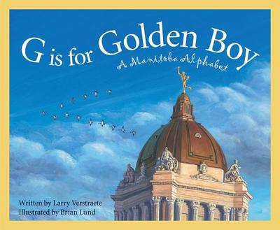 G Is for Golden Boy: A Manitoba Alphabet - Verstraete, Larry