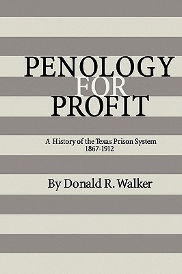 Penology for Profit: A History of the Texas Prison System, 1867-1912 - Walker, Donald R