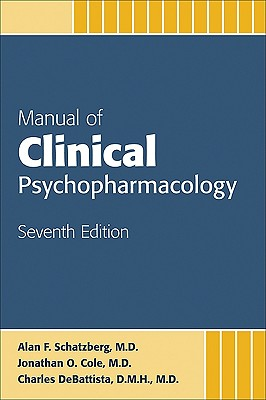Manual of Clinical Psychopharmacology - Schatzberg, Alan F, Dr., M.D., and Cole, Jonathan O, Dr., and DeBattista, Charles, Dr.