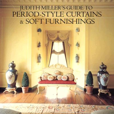 Judith Miller Guide to Period Style Curtains and Soft Furnishings - Miller, Judith