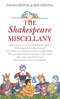 The Shakespeare Miscellany - Crystal, David, Professor, and Crystal, Ben