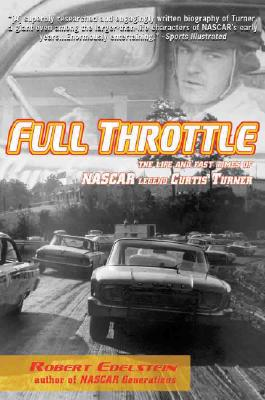 Full Throttle: The Life and Fast Times of NASCAR Legend Curtis Turner - Edelstein, Robert