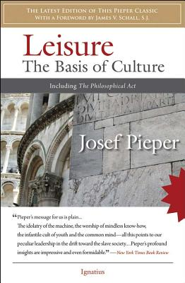 Leisure: The Basis of Culture: Including the Philosophical ACT - Pieper, Josef, and Dru, Alexander (Translated by), and Schall, James V, PH.D. (Foreword by)