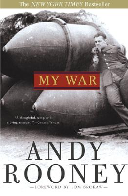 My War - Rooney, Andy, and Rooney, Andrew A, and Brokaw, Tom (Foreword by)