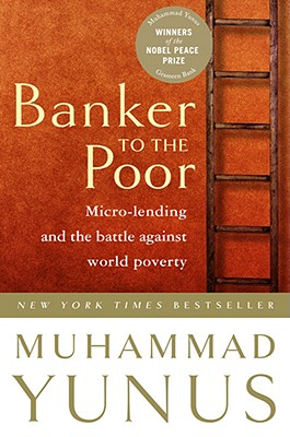 Banker to the Poor: Micro-Lending and the Battle Against World Poverty - Yunus, Muhammad