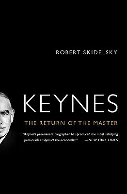 Keynes: The Return of the Master - Skidelsky, Robert