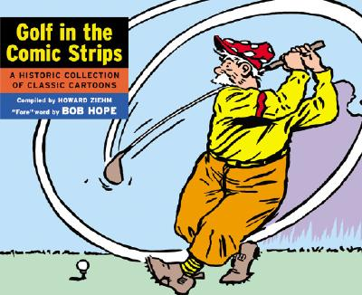 Golf in the Comic Strips: A Historic Collection of Classic Cartoons - Ziehm, Howard (Compiled by), and Hope, Bob (Foreword by)
