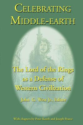 Celebrating Middle-Earth: The Lord of the Rings as a Defense of Western Civilization - West, John G, Jr. (Editor)