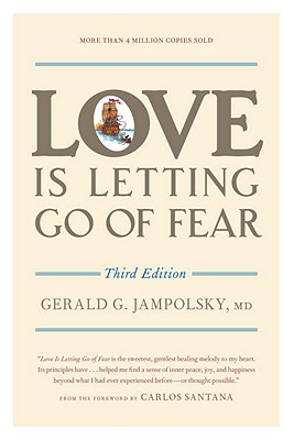 Love Is Letting Go of Fear - Jampolsky, Gerald G, M.D., M D, and Santana, Carlos (Foreword by)