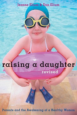 Raising a Daughter: Parents and the Awakening of a Healthy Woman - Elium, Jeanne, and Elium, Don