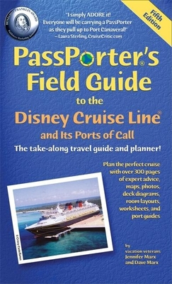 PassPorter's Field Guide to the Disney Cruise Line and Its Ports of Call - Marx, Jennifer, and Marx, Dave, and Larner, Chad (Contributions by)