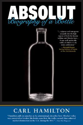 Absolut: Biography of a Bottle - Hamilton, Carl