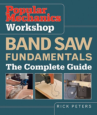 Band Saw Fundamentals: The Complete Guide - Peters, Rick